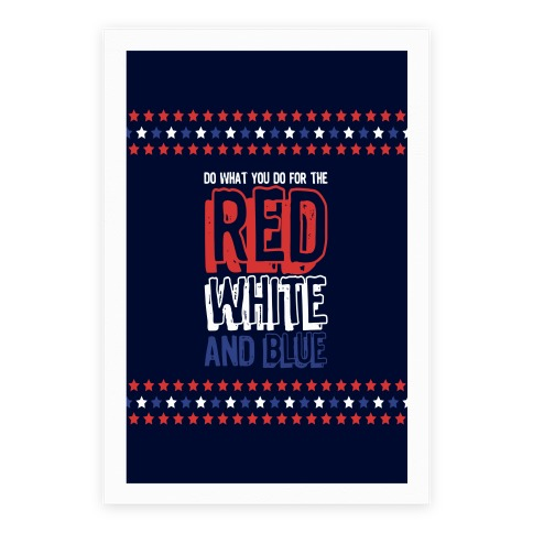 Do What You Do For The Red White and Blue Poster