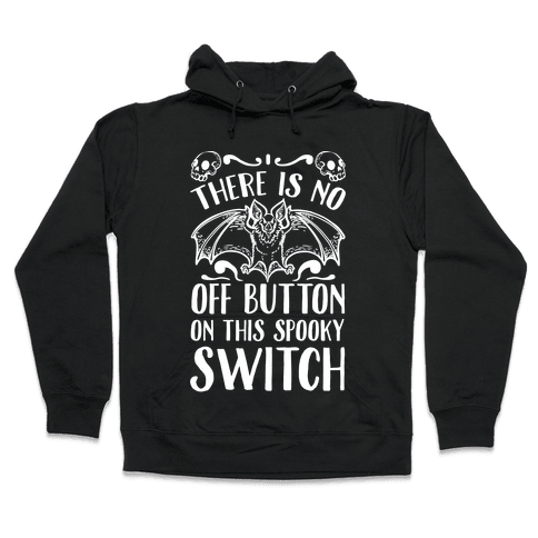 There Is No Off Button on This Spooky Switch Hooded Sweatshirt