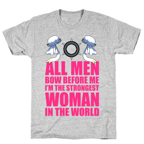 All Men Bow Before Me I'm The Strongest Woman In The World Mens T-Shirt