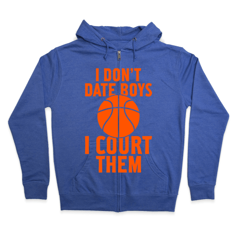 I Don't Date Boys, I Court Them (Basketball) Zip Hoodie