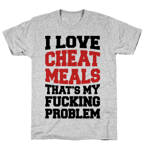 I Love Cheat Meals That's My F***ing Problem Mens T-Shirt