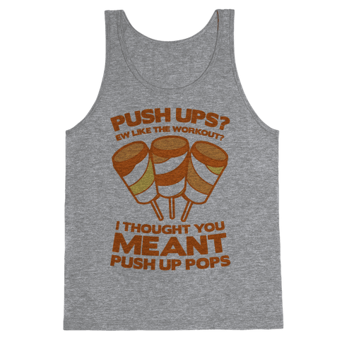 Push Ups? I Thought You Meant Push Up Pops Tank Top