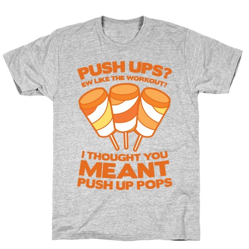 Push Ups? I Thought You Meant Push Up Pops Mens T-Shirt