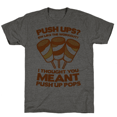 Push Ups? I Thought You Meant Push Up Pops