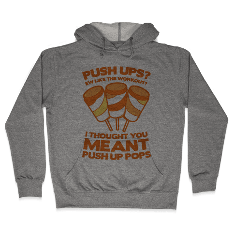 Push Ups? I Thought You Meant Push Up Pops Hooded Sweatshirt