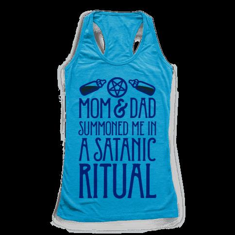 Mom & Dad Summoned Me In A Satanic Ritual Racerback Tank Top