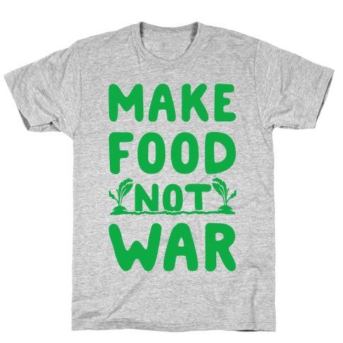 Make Food Not War T-Shirt
