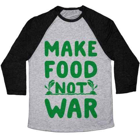 Make Food Not War Baseball Tee