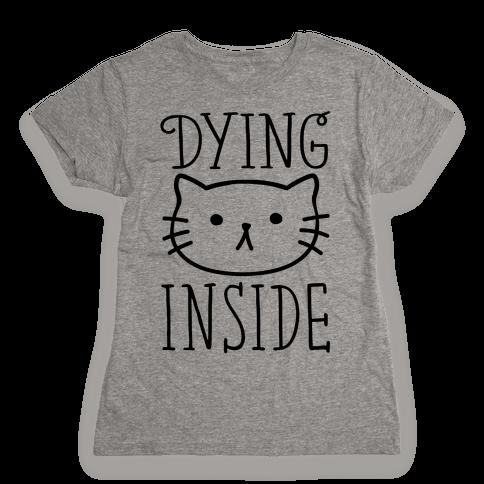 Dying Inside Womens T-Shirt