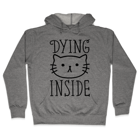 Dying Inside Hooded Sweatshirt