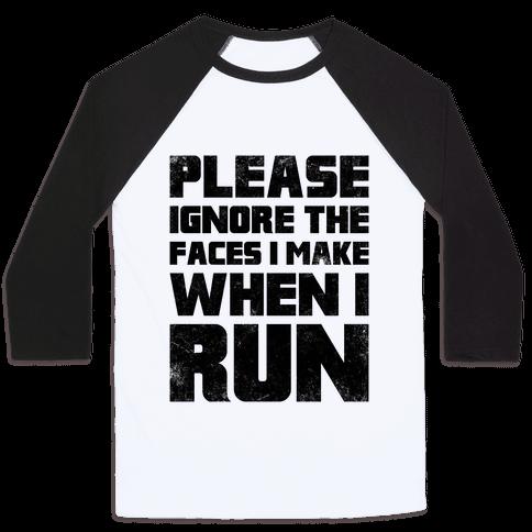 Please Ignore The Faces I Make When I Run Baseball Tee