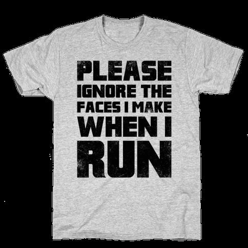 Please Ignore The Faces I Make When I Run Mens T-Shirt