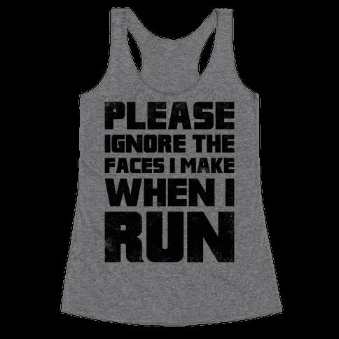 Please Ignore The Faces I Make When I Run Racerback Tank Top