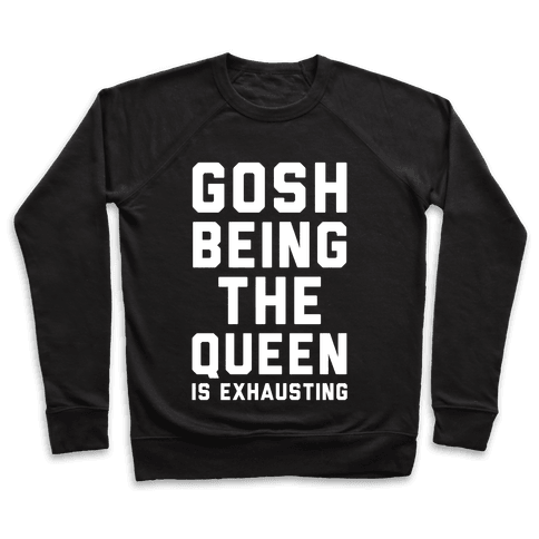 Gosh Being The Queen Is Exhausting  Pullover