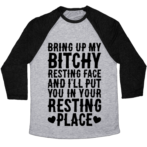 Bring Up My Bitchy Resting Face And I'll Put You In Your Resting Place Baseball Tee