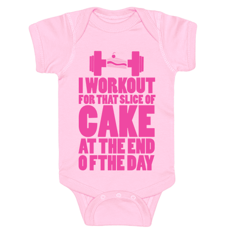 I Workout for that Slice of Cake at the End of the Day! Baby Onesy