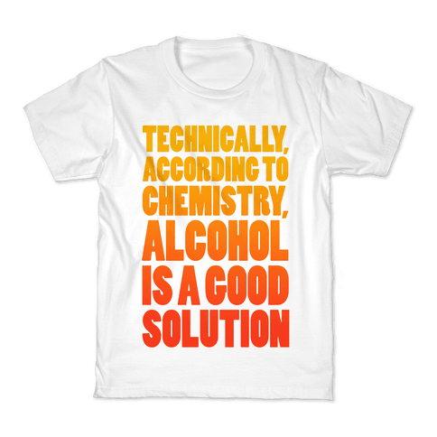 Alcohol is a Solution Kids T-Shirt