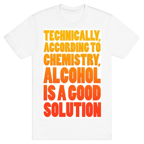 Alcohol is a Solution Mens T-Shirt