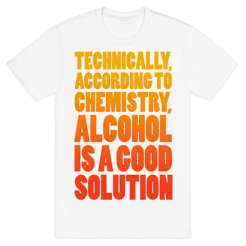 Alcohol is a Solution Mens/Unisex T-Shirt