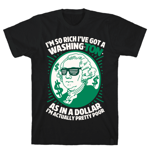 I'm So Rich I've Got a WashingTON Mens T-Shirt