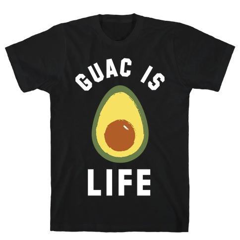 Guac is Life T-Shirt