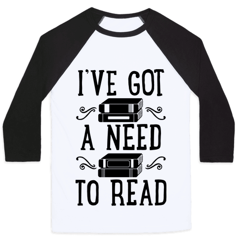 I've Got a Need to Read Baseball Tee