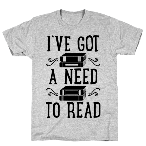 I've Got a Need to Read Mens T-Shirt