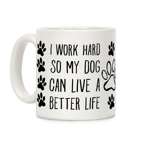 I Work Hard so My Dog Can Live a Better Life Coffee Mug