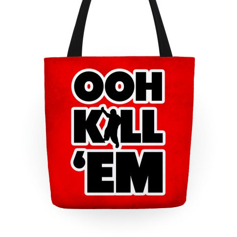 Ooh Kill Em' Tote