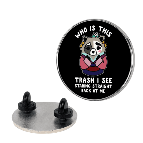 Who Is This Trash I See Staring Straight Back at Me Raccoon Pin