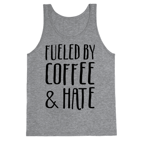 Fueled By Coffee & Hate Tank Top