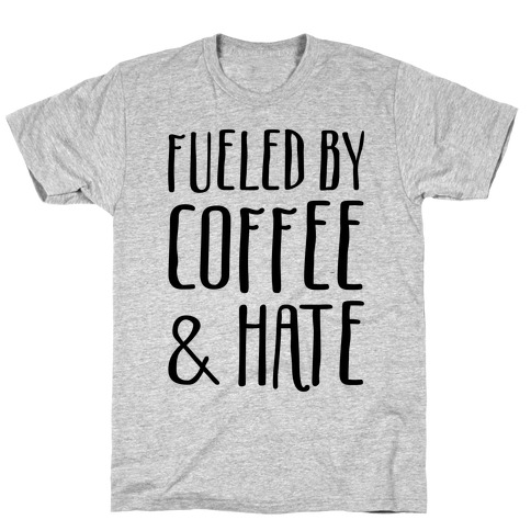 Fueled By Coffee & Hate Mens T-Shirt