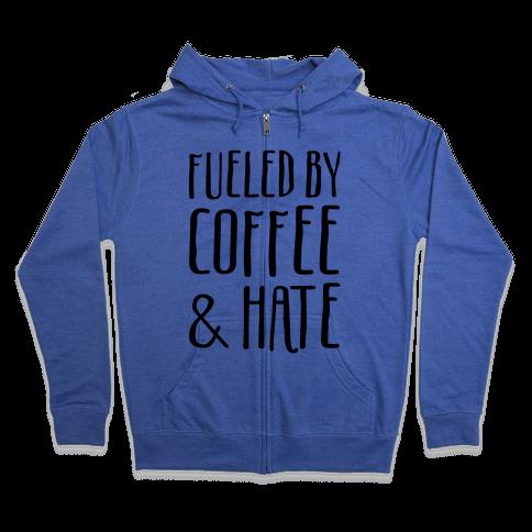 Fueled By Coffee & Hate Zip Hoodie