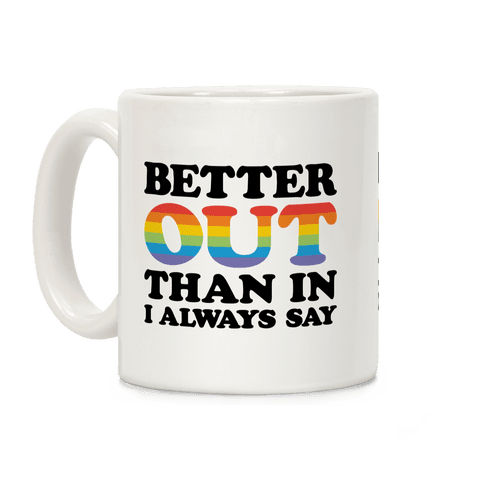 Better Out Than In I Always Say Coffee Mug