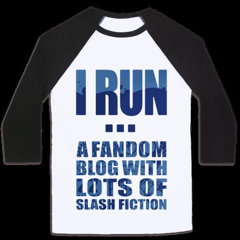I Run A Fandom Blog Baseball Tee