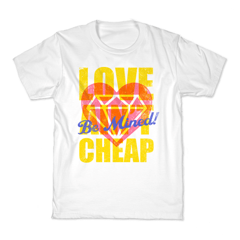 Be Mined (Love Ain't Cheap) Kids T-Shirt