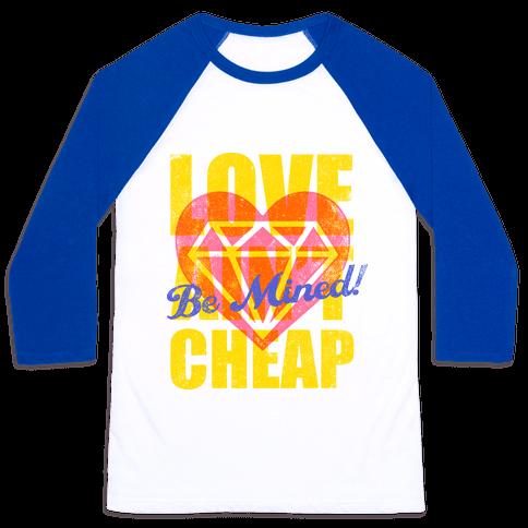 Be Mined (Love Ain't Cheap) Baseball Tee