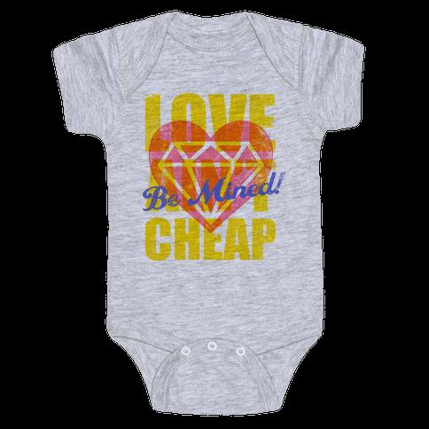 Be Mined (Love Ain't Cheap) Baby Onesy
