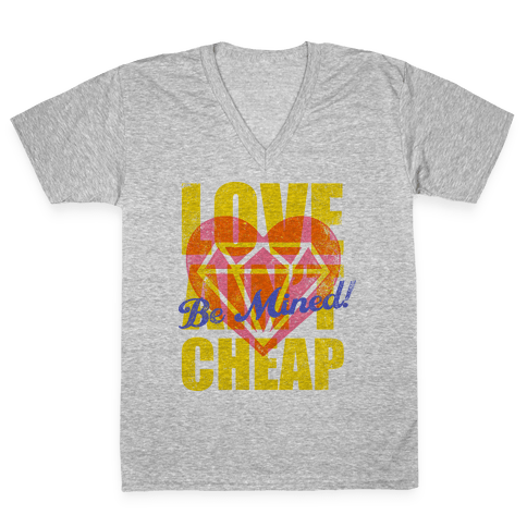 Be Mined (Love Ain't Cheap) V-Neck Tee Shirt