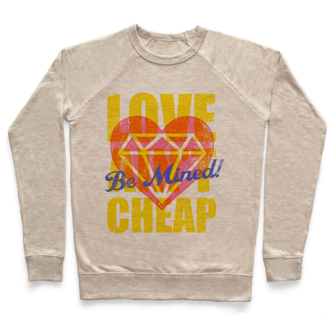 Be Mined (Love Ain't Cheap) Pullover