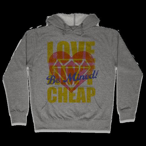 Be Mined (Love Ain't Cheap) Hooded Sweatshirt