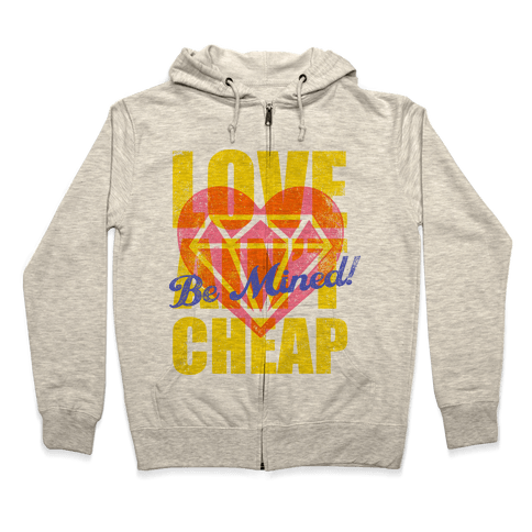 Be Mined (Love Ain't Cheap) Zip Hoodie