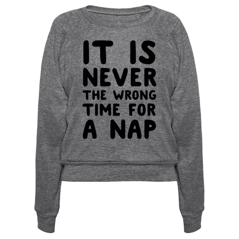 It Is Never The Wrong Time For A Nap - Pullovers