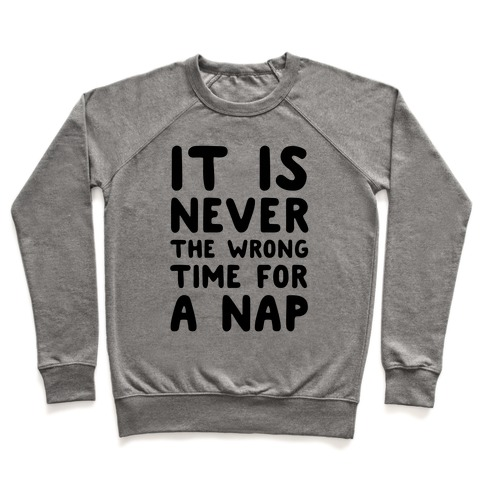 It Is Never The Wrong Time For A Nap Pullover
