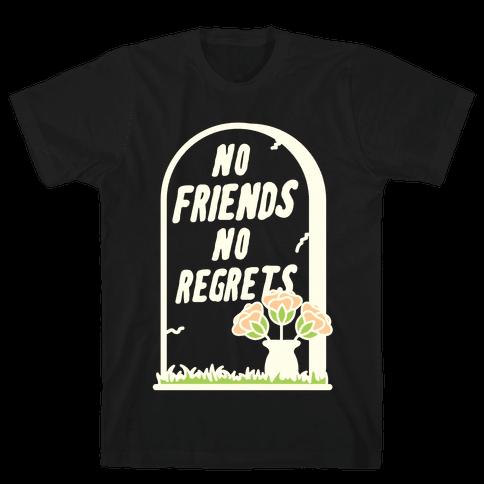 No Friends No Regrets Mens T-Shirt