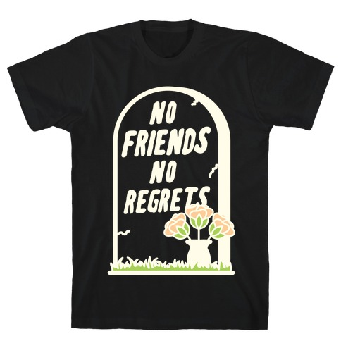 No Friends No Regrets T-Shirt
