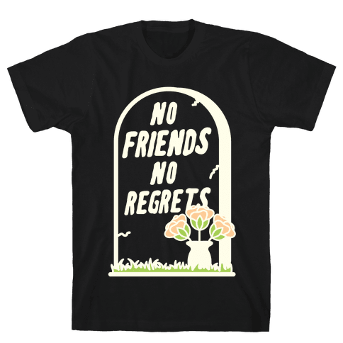No Friends No Regrets Mens T-Shirt