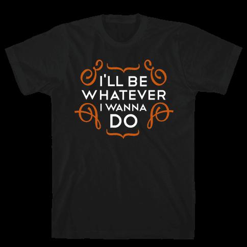 I'll Be Whatever I Wanna Do tank Mens T-Shirt
