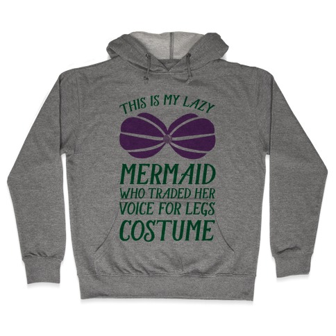 This Is My Lazy Mermaid Who Traded Her Voice For Legs Costume Hooded Sweatshirt