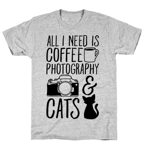 All I Need is Coffee Photography & Cats Mens T-Shirt